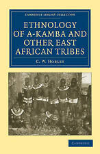 Ethnology of A-Kamba and Other East African Tribes (Cambridge Library Collectio