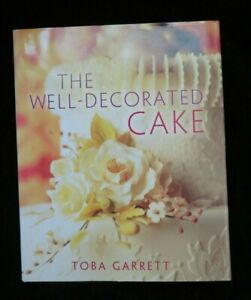 The Well-Decorated Cake by Toba Garrett 2004 - Sugarcraft Cake Decorating Book
