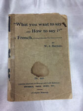1920 WHAT YOU WANT TO SAY AND HOW TO SAY IT IN FRENCH, BY W.J. HERNAN, BOOKLET