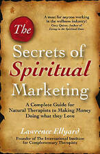 (Good)-The Secrets of Spiritual Marketing: A Complete Guide for Natural Therapis