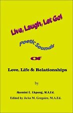 Live, Laugh, Let Go!  Poetic Sounds of Love, Life & Relationships