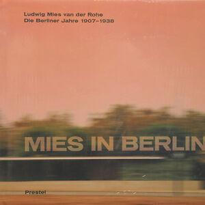 Bauhaus - Ludwig Mies van der Rohe in Berlin: Die Berliner Jahre 1907 - 1938