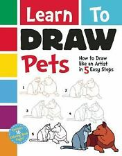 Learn to Draw Pets : How to Draw Like an Artist in 5 Quick-And-Easy Steps! by...