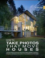How To Take Photos That Move Houses, An Easy-Reading Guide for Real Estate Agent