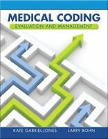 Medical Coding Evaluation and Management by Kate A. Gabriel-Jones and Larry A. …
