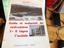 BROTZU, GUIDA AI MATERIALI DA COSTRUZIONE 1- IL LEGNO L'ACCIAIO 1984