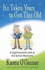 It's Taken Years to Get This Old: A Lighthearted Look at the Senior Moments, O'C