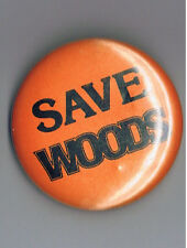 """Old 1980s Save Woods 2"""" Pinback Button Advertising Orange Illinois ? Campaign Ad"""