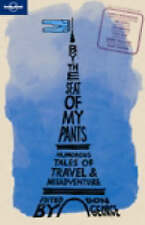 By the Seat of My Pants: And Other Funny Travel Stories (Lonely Planet Travel Li
