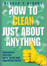 How to Clean Just About Anything: Ingenious Secrets for a Fresh and Sparkling Ho