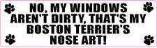 MY WINDOW'S AREN'T DIRTY BOSTON TERRIER NOSE ART BLACK & WHITE WINDOW STICKER