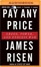 Pay Any Price : Greed, Power, and Endless War by James Risen (2014, MP3 CD,...