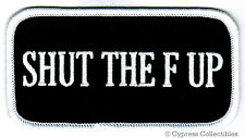 SHUT THE F UP -  EMBROIDERED IRON-ON PATCH new FUNNY nametag SAYING BIKER EMBLEM