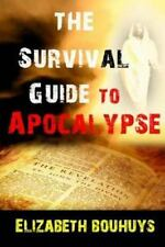 The Survival Guide to Apocalypse : Everything You Need to Know to Not Only...
