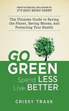Go Green, Spend Less, Live Better : The Ultimate Guide to Saving the Planet,...