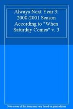 """Always Next Year 3: 2000-2001 Season According to """"When Saturday Comes"""" v. 3,"""