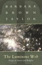 The Luminous Web: Essays on Science and Religion Taylor, Barbara Paperback