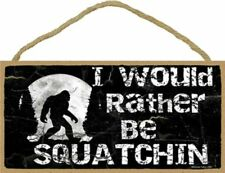 Novelty-Fun Sign-Plaque-SASQUATCH-BIGFOOT Sign-I'd Rather Be Squatchin' in Black