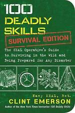 100 Deadly Skills: Survival Edition. The SEAL Operative's Guide to Surviving in