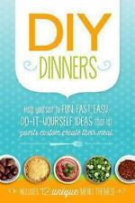 DIY Dinners : Help Yourself to Fun, Fast, Easy, Do-It-yourself Ideas That Let...