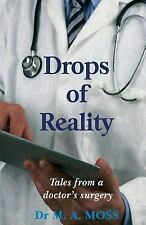 Drops of Reality : Tales from a Doctor's Surgery by M. Moss (2017, Paperback)