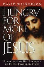 HUNGRY FOR MORE OF JESUS EXPERIENCING HIS PRESENCE IN THESE By Wilkerson NEW