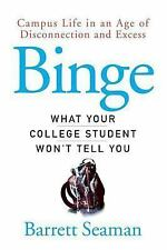 Binge: What Your College Student Won't Tell You by Seaman, Barrett, Good Book