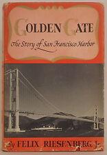 GOLDEN GATE: THE STORY OF SAN FRANCISCO HARBOR Felix Riesenberg Hardcover 1940