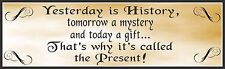 Yesterday is History Tomorrow a Mystery Inspirational Sign  PM027