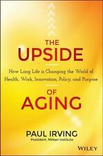 The Upside of Aging: How Long Life Is Changing the World of Health, Work, Innova