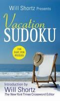 Will Shortz Presents Vacation Sudoku: 150 Fast, Fun Puzzles by