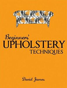 Beginners' Upholstery Techniques by David James Paperback Book The Cheap Fast
