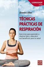 Tecnicas Practicas de Respiracion: Ejercicios Para Aprender a Respirar Bien y De