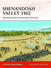 Shenandoah Valley, 1862: Stonewall Jackson Outmaneuvers the Union by Clayton Donnell, James Donnell (Paperback, 2013)