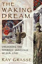 The Waking Dream: Unlocking the Symbolic Language of Our Lives by Grasse, Ray