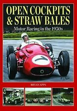 Open Cockpits & Straw Bales: Motor Racing in the 1950s by Bryan Apps (Hardback,