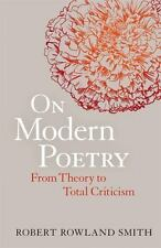 On Modern Poetry : From Theory to Total Criticism by Robert Rowland Smith...