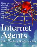 Internet Agents : Robots, Spiders, Fish and Worms New Riders Development Group