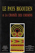 Le pays bigouden à la croisée des chemins. Actes du Colloque Pont-l'Abbé 1992