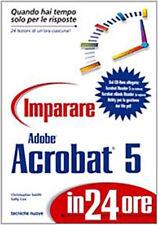 Imparare Adobe Acrobat 5 in 24 ore. Con CD-ROM - Smith, Cox - Libro Nuovo!