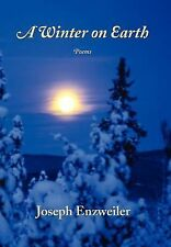 A Winter on Earth : Poems by Joseph A. Enzweiler (2006, Hardcover)
