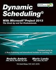 Dynamic Scheduling with Microsoft Project 2013: The Book by and for Professional