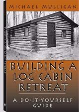 Building a Log Cabin Retreat: A Do-It-Yourself Guide (Paperback or Softback)