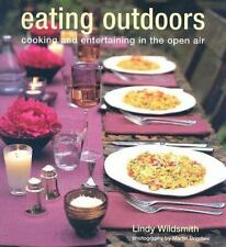 Eating Outdoors: Cooking And Entertaining in the Open Air by Wildsmith, Lindy
