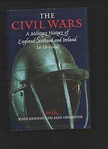 The Civil Wars: A Military History of England Scotland & Ireland 1638-1660