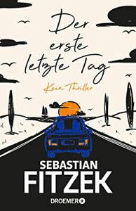 Der erste letzte Tag Kein Thriller Von Sebastian Fitzek 2021