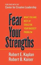 Fear Your Strengths: What You Are Best at Could Be Your Biggest Problem (Hardbac