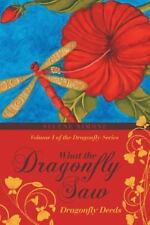 What the Dragonfly Saw : Dragonfly Deeds Volume I of the Dragonfly Series by...