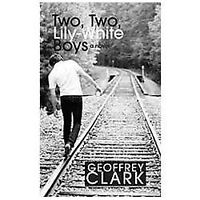 Two, Two, Lily-White Boys: By Clark, Geoffrey