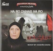 BUSHRA SADIQ - NA RO ZAINAB NA RO - BRAND NEW NOHA / NOHAY CD - FREE UK POST